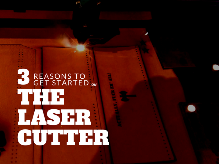 The Laser Cutter - 3 Reasons to Get Started
